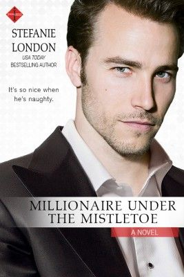Millionaire Under the Mistletoe by Stefanie London; Entangled Publishing