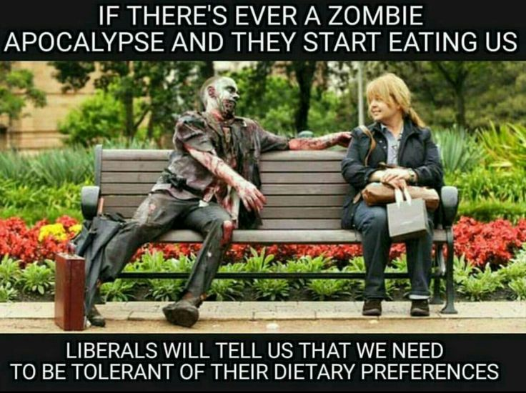 Looking at Hillary and Obama's supporters, an argument can be made that the Zombie Apocalypse has already arrived. (Liberal logic 101)