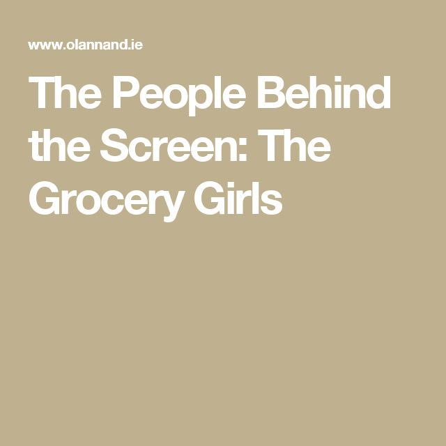 The People Behind the Screen: The Grocery Girls
