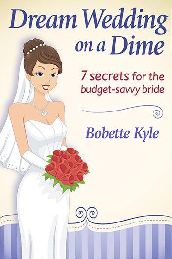 Dream Wedding On A Dime 7 Secrets For The Budget Savvy Bride