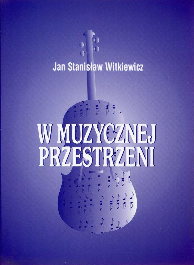"""""""W muzycznej przestrzeni"""" Jan Stanisław Witkiewicz Cover by Krystyna Töpfer Published by Wydawnictwo Iskry 2002"""