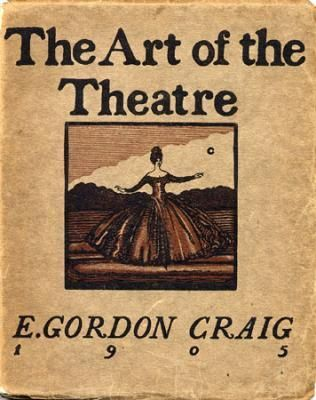 edward gordon craig and theater essay Edward gordon craig: the master designer theater is an impermanent art, yet the name of edward gordon craig lives on not so long ago, the idea of a designer being influential in a theatrical production would have been incomprehensible.