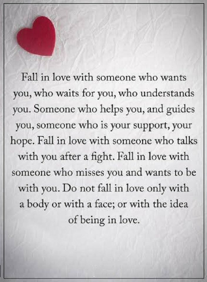 Quotes Fall in love with someone who wants you, who waits for you, who understands you. Someone who helps you, and guides you, someone who is your support, your hope.
