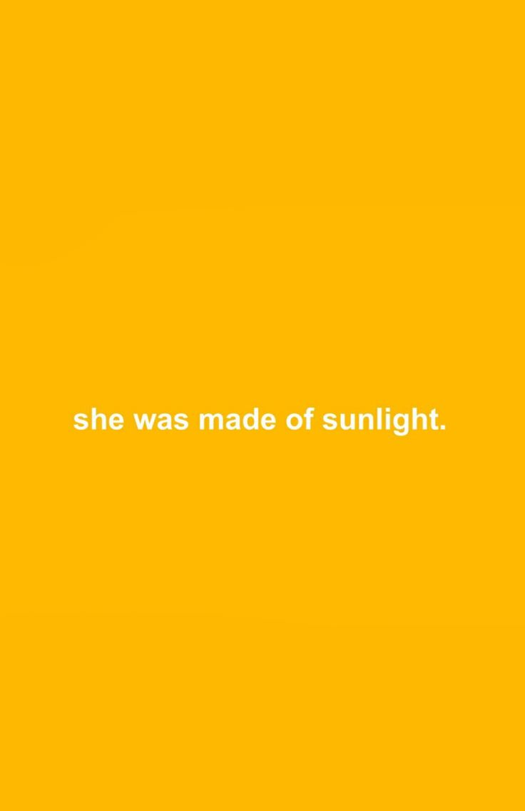 She was made of sunlight.