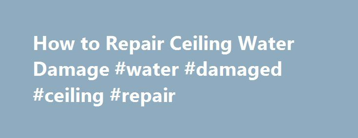 How to Repair Ceiling Water Damage #water #damaged #ceiling #repair http://debt.nef2.com/how-to-repair-ceiling-water-damage-water-damaged-ceiling-repair/  # How to Repair Ceiling Water Damage How to Repair Ceiling Water Damage Repairing ceiling water damage. whether it is the result of a broken pipe or torrential rainfall, is particularly important for the health and comfort of your home. Left unaddressed, the damage can lead to mold and a weakened structure. Regardless of whether it is made…