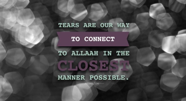 "Quote ""Tears are our way to connect to Allaah in the closest manner possible""."
