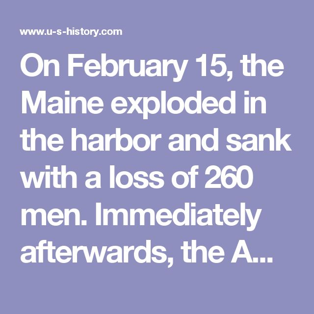 """On February 15, the Maine exploded in the harbor and sank with a loss of 260 men. Immediately afterwards, the American press sparked a nationwide uproar, and flung various unproven accusations of sabotage at Spain — giving rise to the slogan, """"Remember the Maine!""""  A month later, under mounting pressure from the American people, President McKinley obtained a joint resolution of Congress: It declared Cuba independent and demanded a withdrawal of Spanish forces. It also included an amendment…"""