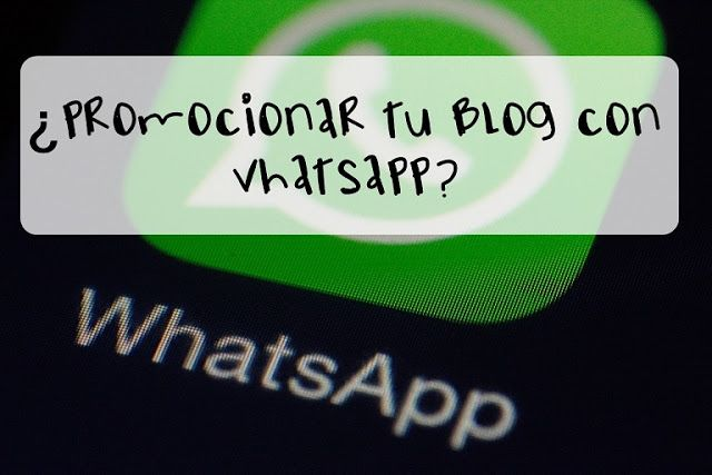 Eres blogger tutoriales y ayuda para bloggers: Promocionar tu blog a través de whatsapp