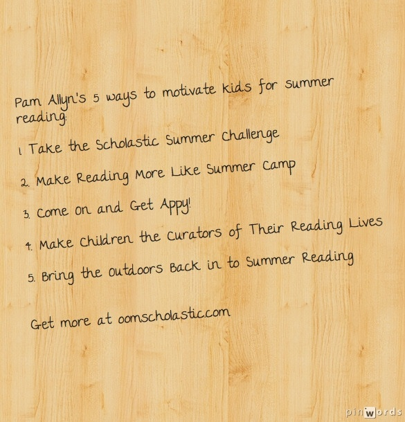 Pam Allyn offers 5 ways to get kids reading this summer!