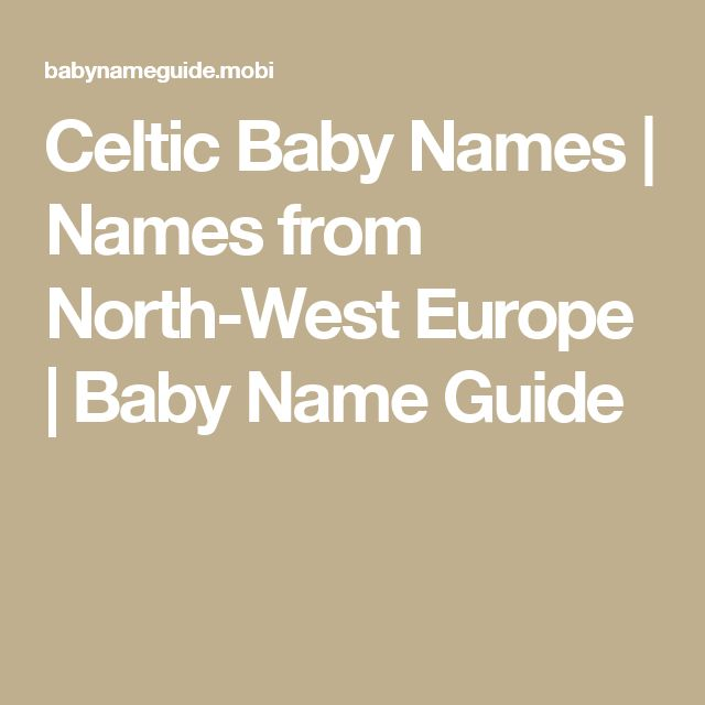 Celtic Baby Names | Names from North-West Europe | Baby Name Guide