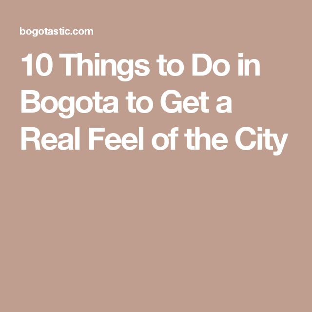 10 Things to Do in Bogota to Get a Real Feel of the City