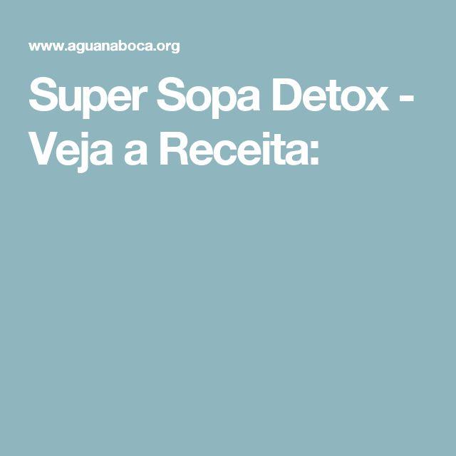 Super Sopa Detox - Veja a Receita: