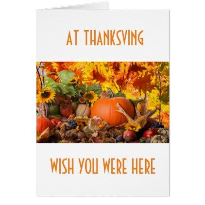 AT THANKSGIVING WISH YOU WERE HERE CARD - thanksgiving greeting cards family happy thanksgiving
