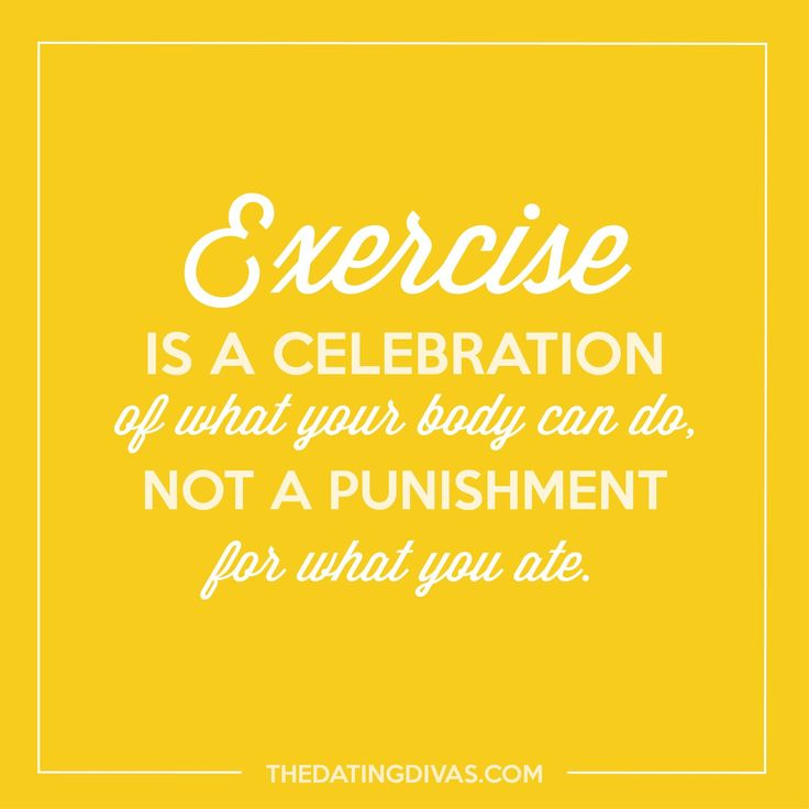 Exercise is a celebration of what your body can do, not a punishment for what…