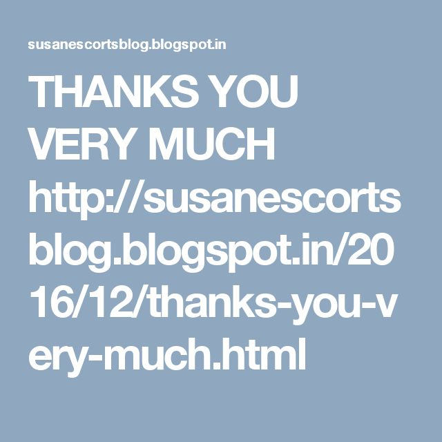 THANKS YOU VERY MUCH  http://susanescortsblog.blogspot.in/2016/12/thanks-you-very-much.html