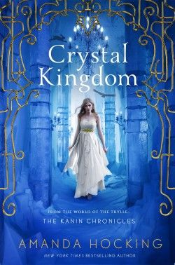Crystal Kingdom (Kanin Chronicles, Book Three) by Amanda Hocking • August 2015