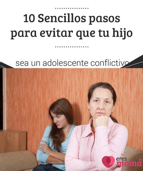 10 Sencillos pasos para evitar que tu #hijo sea un adolescente conflictivo   Un #adolescente #conflictivo es producto de las nuevas #precepciones que todas las personas experimentamos en esta etapa de la vida. Manejar las desavenencias
