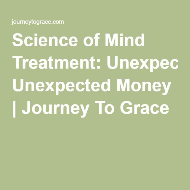 Science Of Mind Treatment: Unexpected Money | Journey To Grace