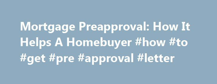 Mortgage Preapproval How It Helps A Homebuyer #how #to #get #pre - pre approval letter