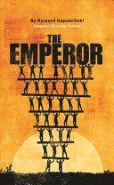 The emperor / Ryszard Kapuściński ; adapted by Colin Teevan