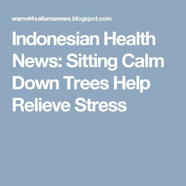 Indonesian Health News: Sitting Calm Down Trees Help Relieve Stress
