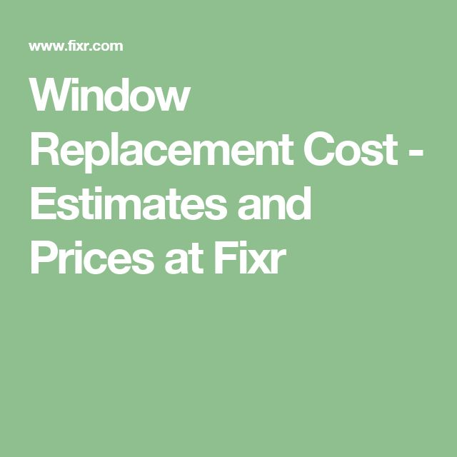 Window Replacement Cost - Estimates and Prices at Fixr
