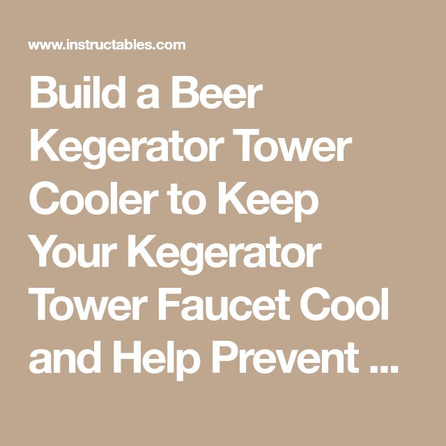 Build a Beer Kegerator Tower Cooler to Keep Your Kegerator Tower Faucet Cool and Help Prevent Foamy Beer