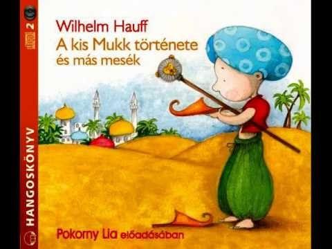 Wilhelm Hauff: A kis Mukk története - hangoskönyv részlet