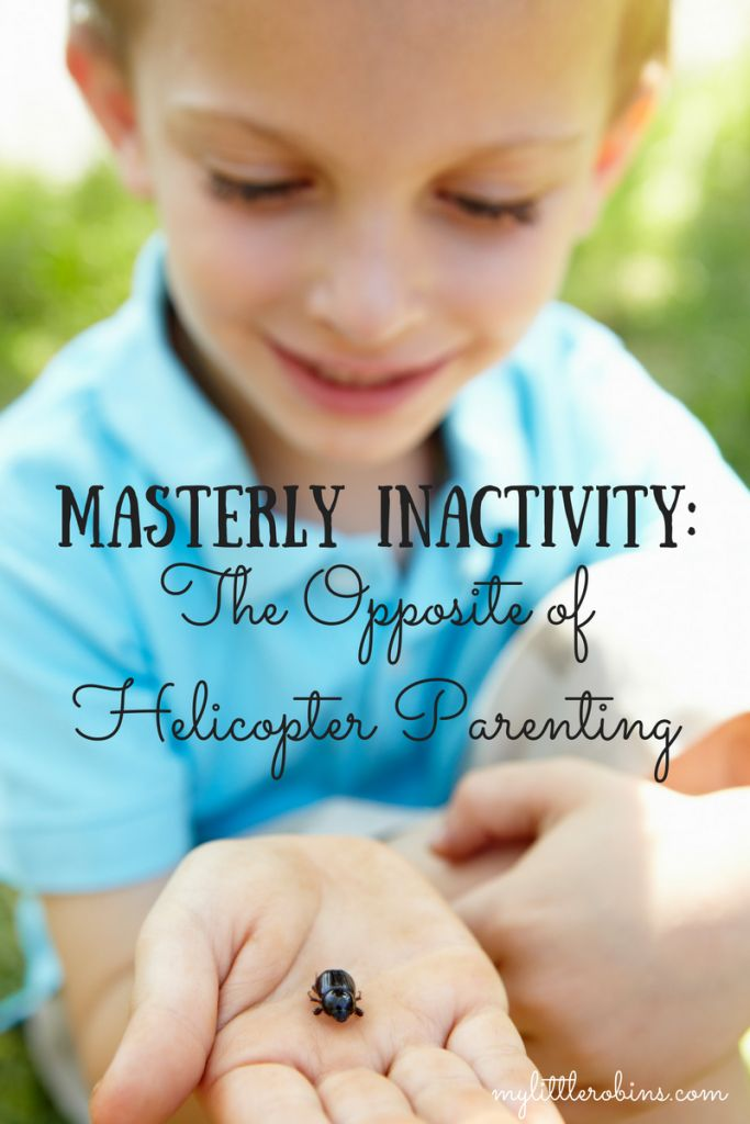 Masterly Inactivity: The Opposite of Helicopter Parenting