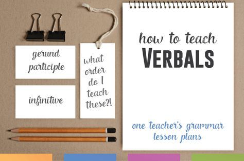 Grammar Lesson Plans: Verbals! How to teach participles, infinitives, and gerunds. Methods and tricks for teaching verbals.