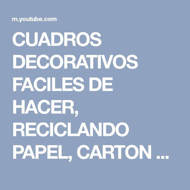 CUADROS DECORATIVOS FACILES DE HACER, RECICLANDO PAPEL, CARTON Y TRAPILLO - YouTube