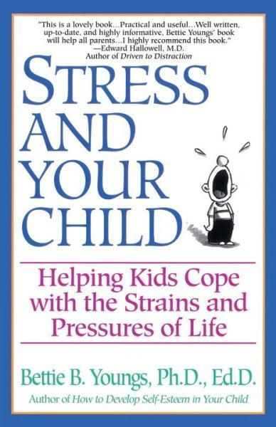 Stress and Your Child: Helping Kids Cope With the Strains and Pressures of Life