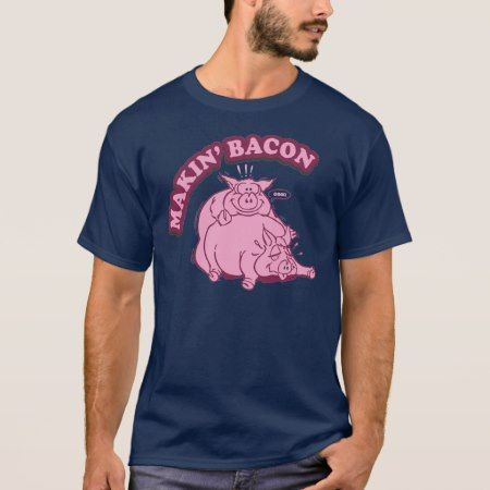 Makin Making Bacon T Shirt - tap, personalize, buy right now!