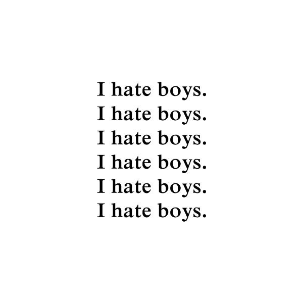 I hate boys. ❤ liked on Polyvore featuring text, quotes, words, backgrounds, fillers, phrase and saying