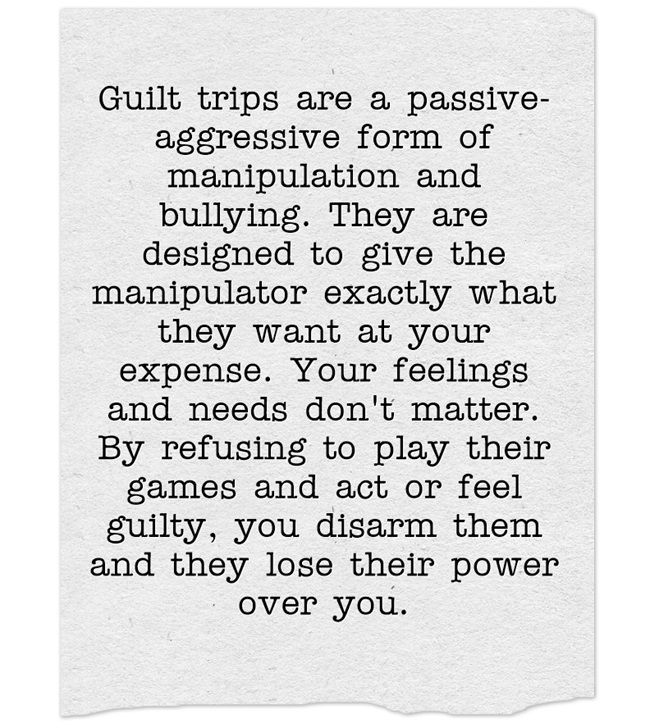 Guilt Trips Are A Passive Aggressive Form Of Manipulation And Bullying They Are Designed To Give T Guilt Quotes Manipulation Quotes Manipulative People Quotes