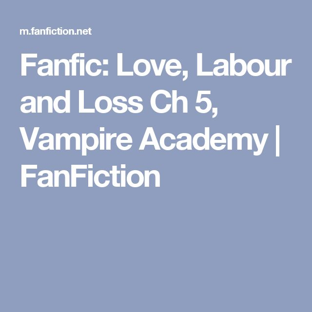 Fanfic: Love, Labour and Loss Ch 5, Vampire Academy | FanFiction