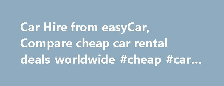 Car Hire from easyCar, Compare cheap car rental deals worldwide #cheap #car #loans http://germany.remmont.com/car-hire-from-easycar-compare-cheap-car-rental-deals-worldwide-cheap-car-loans/  #hire cars # WORLDWIDE CAR HIRE – CHEAP CAR RENTALS Launched in April 2000 by our founder Stelios, easyCar is built around the same principles as all our easyGroup brands – the promise of outstanding value for money. easyCar, the low cost, online car hire specialist, is one of the leading international…