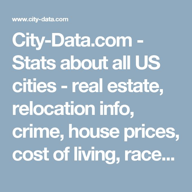 City-Data.com - Stats about all US cities - real estate, relocation info, crime, house prices, cost of living, races, home value estimator, recent sales, income, photos, schools, maps, weather, neighborhoods, and more