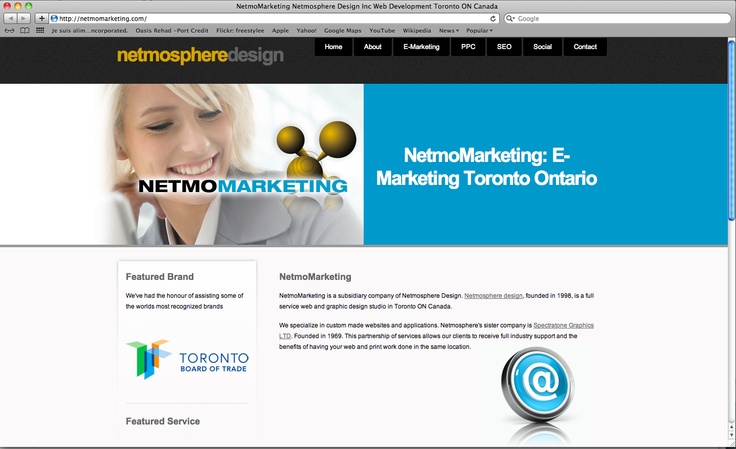NETMOmarketing: E-Marketing Toronto Ontario.        From email campaigns, online advertising strategies to social media marketing. Our knowlegeable and creative experts will help you launch your internet marketing strategy.