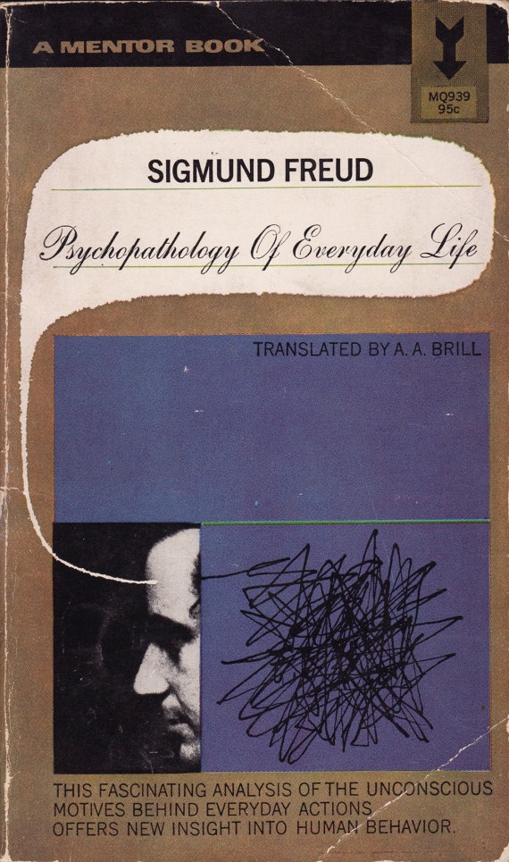 "Sigmund Freud, ""Psychopathology of Everyday Life,"" translated by A.A. Brill, Mentor Book."