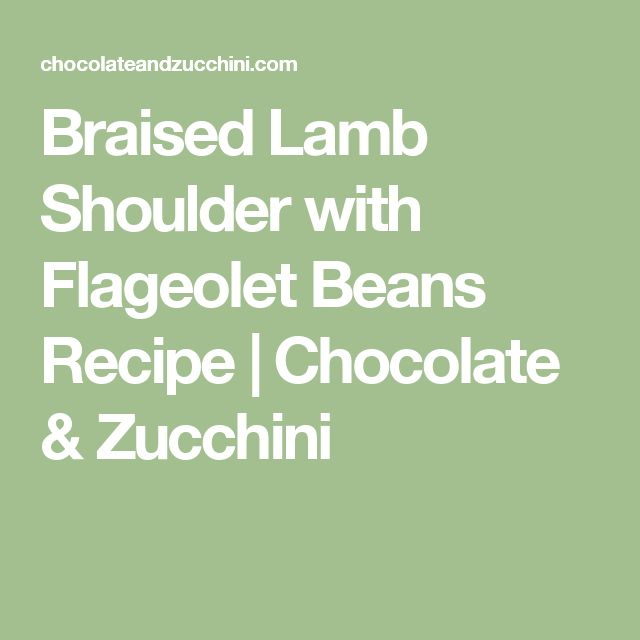 Braised Lamb Shoulder with Flageolet Beans Recipe | Chocolate & Zucchini
