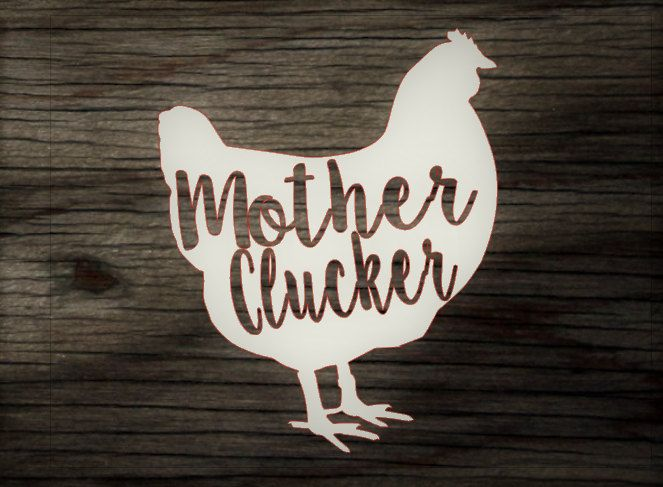 Mother clucker decal, Chicken decal, mother decal, crazy chicken lady decal, jeep decal, car decal, truck decal, yeti cup decal, ozark trail by StaceyGribblevinyl on Etsy
