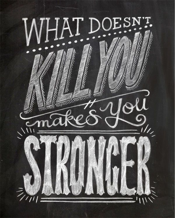 "WHAT DOESN'T KILL YOU MAKES YOU STRONGER"" CHALKBOARD TYPOGRAPHY ..."