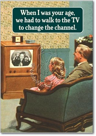 It seems so strange now days to think of having to get up and change the channel on the TV!!