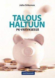 Talous haltuun pk-yrityksessä / Juha Siikavuo.