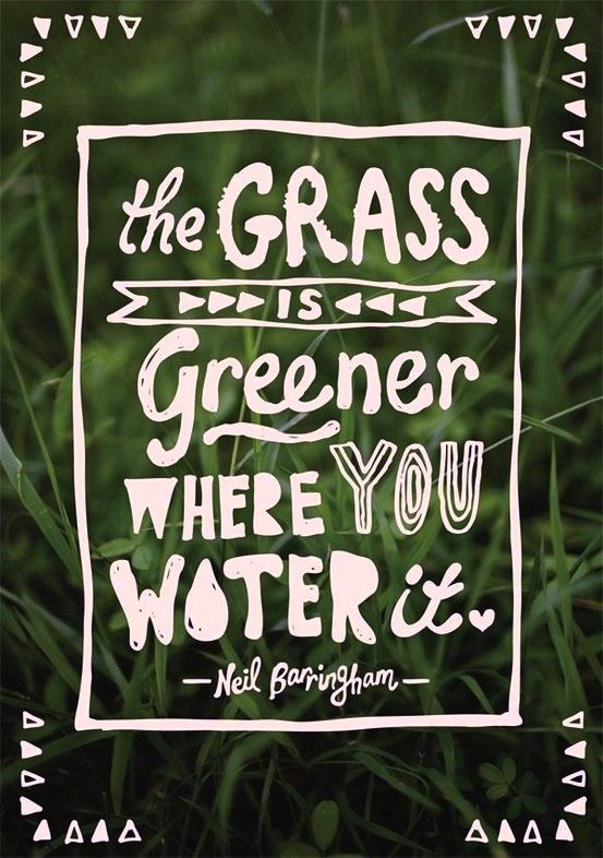 : Water, Life, Inspiration, Quotes, Grass, Truth, Greener, Thought