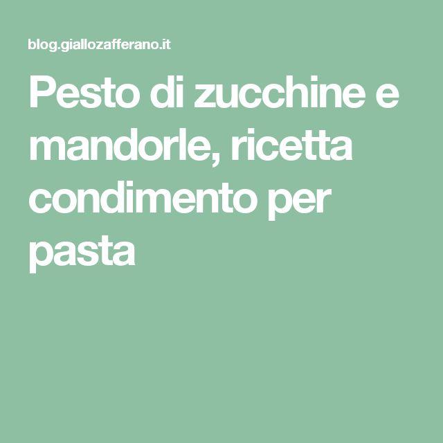 Pesto di zucchine e mandorle, ricetta condimento per pasta