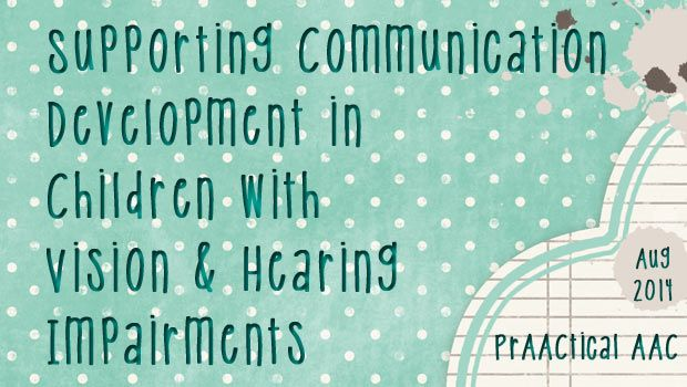 Supporting Communication Development in Children with Vision and Hearing Impairments