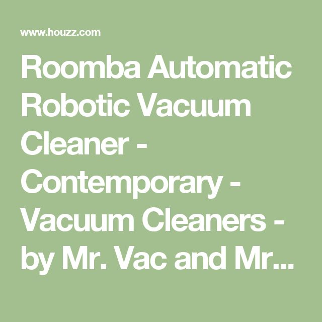 Roomba Automatic Robotic Vacuum Cleaner - Contemporary - Vacuum Cleaners - by Mr. Vac and Mrs. Sew