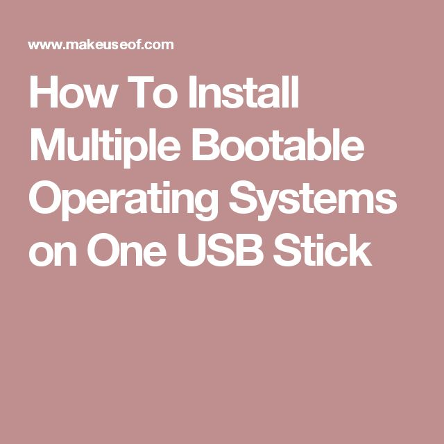 How To Install Multiple Bootable Operating Systems on One USB Stick